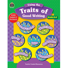 Using the Traits of Good Writing, Grades 6-8