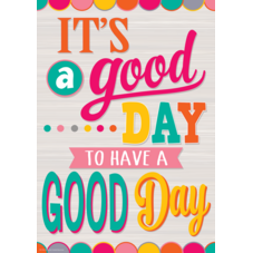 It's a Good Day to Have a Good Day Poster