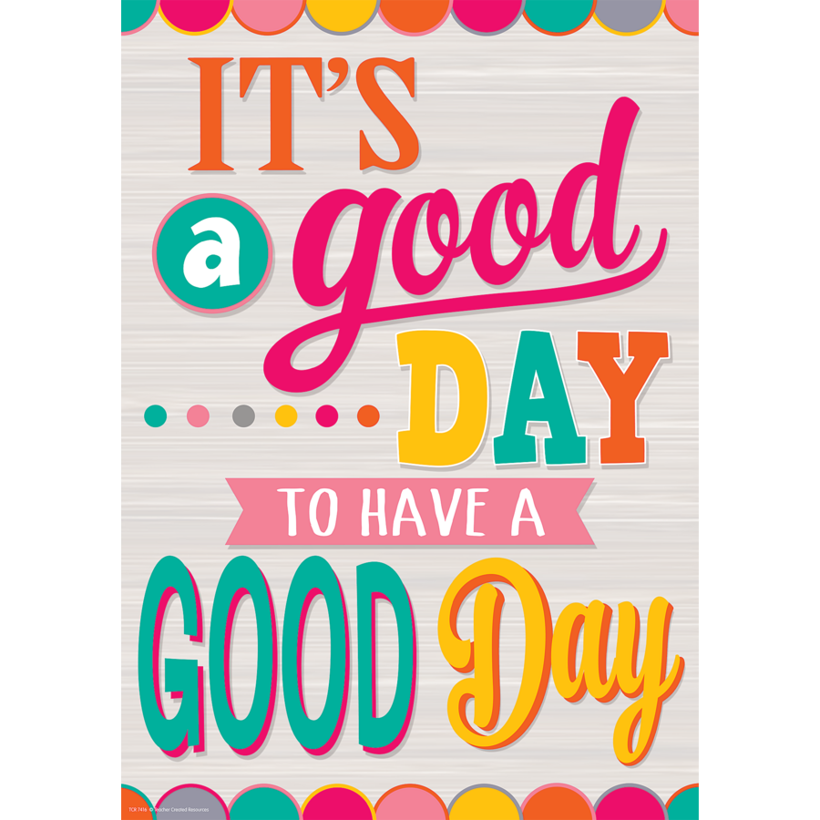 it 39 s a good day to have a good day positive poster tcr7416 teacher created resources. Black Bedroom Furniture Sets. Home Design Ideas