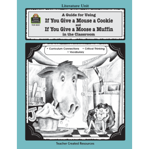 TCR0531 A Guide for Using If You Give a Mouse a Cookie and If You Give a Moose a Muffin in the Classroom Image