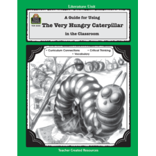 A Guide for Using The Very Hungry Caterpillar in the Classroom