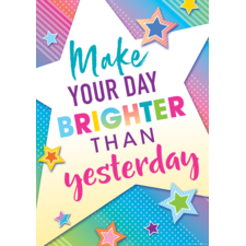 Make Your Day Brighter Than Yesterday Positive Poster