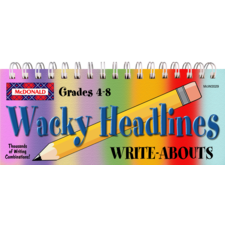Wacky Headlines Write-Abouts Grades 4-8