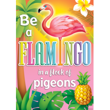 Be a Flamingo in a Flock of Pigeons Positive Poster