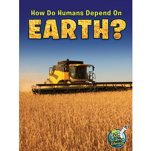 TCR102386 How Do Humans Depend on Earth? Image
