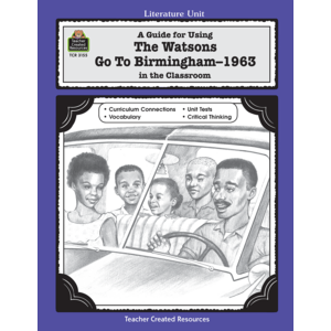 TCR3155 A Guide for Using The Watsons Go to Birmingham - 1963 in the Classroom Image