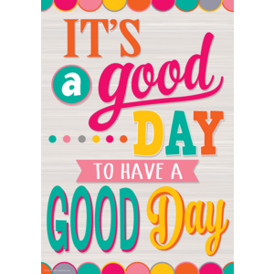 TCR7416 It's a Good Day to Have a Good Day Positive Poster Image