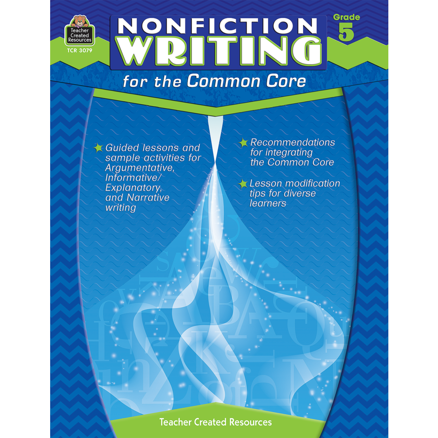 Nonfiction Writing For The Common Core Grade 5 Tcr3079 Teacher