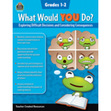What Would YOU Do?: Exploring Difficult Decisions and Considering Consequences (Gr. 1–2)