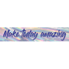Iridescent Make Today Amazing Banner