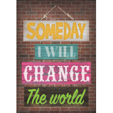 Someday I Will Change the World Positive Poster