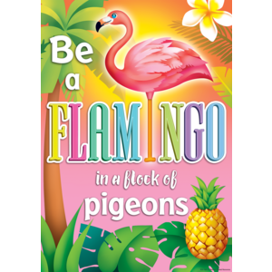 TCR7424 Be a Flamingo in a Flock of Pigeons Positive Poster Image