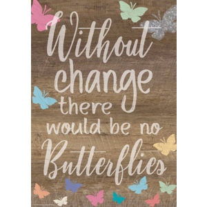TCR7988 Without Change There Would Be No Butterflies Positive Poster Image