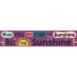 TCR9036 Oh Happy Day When You Can't Find the Sunshine Be the Sunshine Banner Image