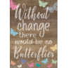 TCR7988 Without Change There Would Be No Butterflies Positive Poster