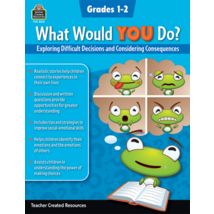TCR8312 What Would YOU Do?: Exploring Difficult Decisions and Considering Consequences (Gr. 1–2)