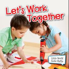 Lets Work Together (Little World Social Skills)
