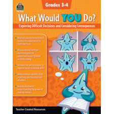 What Would YOU Do?: Exploring Difficult Decisions and Considering Consequences (Gr. 3–4)