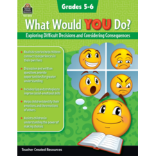 What Would YOU Do?: Exploring Difficult Decisions and Considering Consequences (Gr. 5–6)