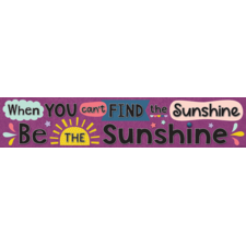 Oh Happy Day When You Can't Find the Sunshine Be the Sunshine Banner